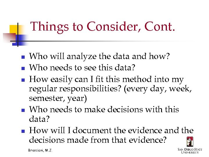 Things to Consider, Cont. n n n Who will analyze the data and how?