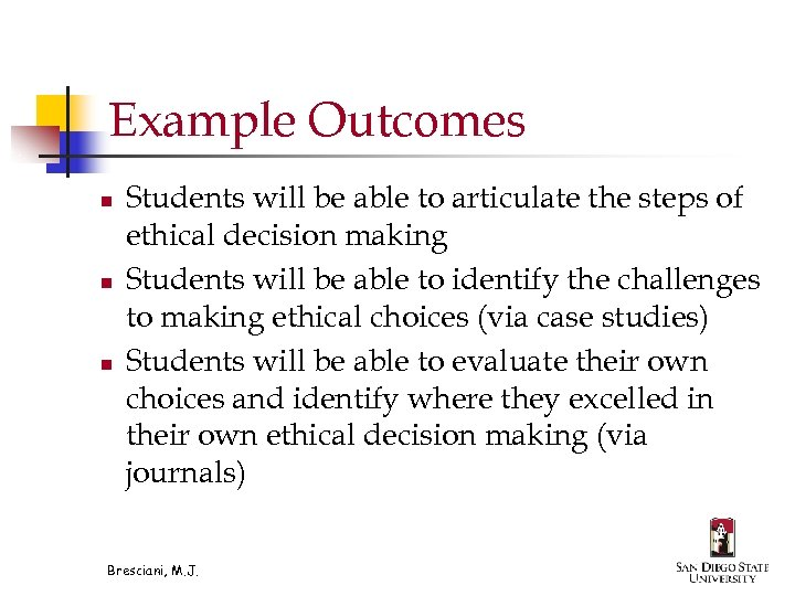 Example Outcomes n n n Students will be able to articulate the steps of