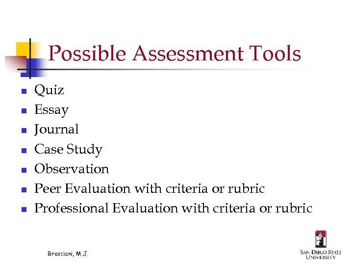 Possible Assessment Tools n n n n Quiz Essay Journal Case Study Observation Peer