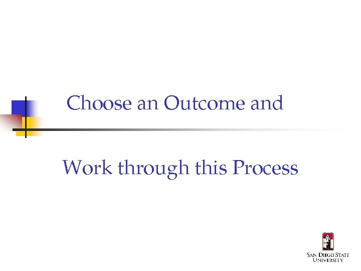 Choose an Outcome and Work through this Process