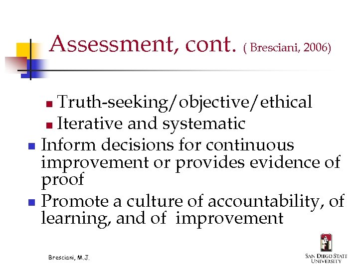Assessment, cont. ( Bresciani, 2006) Truth-seeking/objective/ethical n Iterative and systematic n Inform decisions for