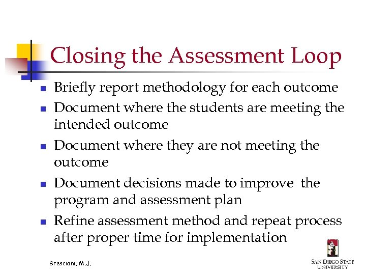 Closing the Assessment Loop n n n Briefly report methodology for each outcome Document