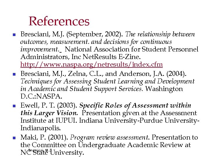 References n n Bresciani, M. J. (September, 2002). The relationship between outcomes, measurement. and