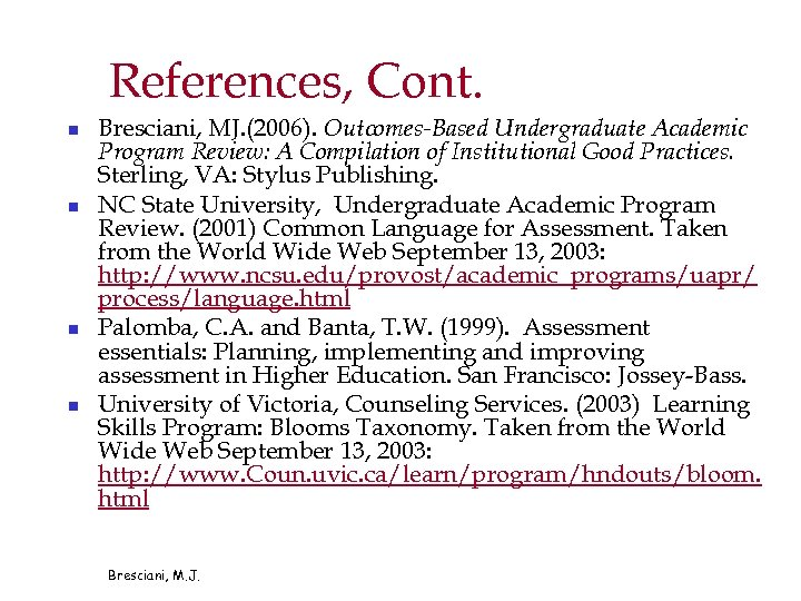 References, Cont. n n Bresciani, MJ. (2006). Outcomes-Based Undergraduate Academic Program Review: A Compilation