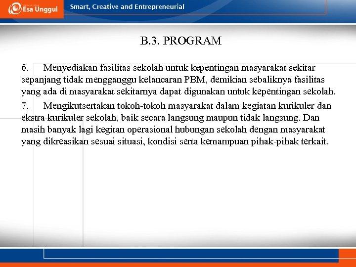B. 3. PROGRAM 6. Menyediakan fasilitas sekolah untuk kepentingan masyarakat sekitar sepanjang tidak mengganggu