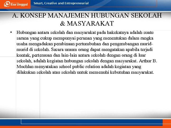 A. KONSEP MANAJEMEN HUBUNGAN SEKOLAH & MASYARAKAT • Hubungan antara sekolah dan masyarakat pada
