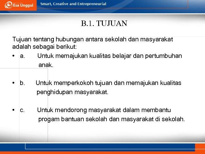 B. 1. TUJUAN Tujuan tentang hubungan antara sekolah dan masyarakat adalah sebagai berikut: •