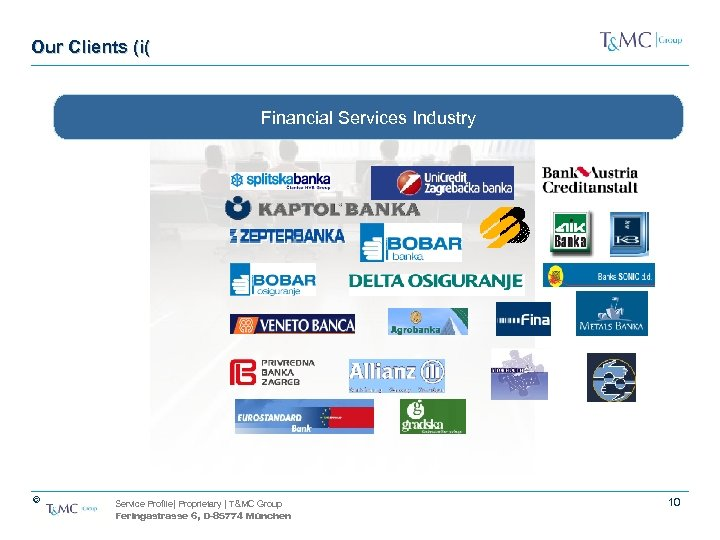 Our Clients (i( Financial Services Industry © Service Profile| Proprietary | T&MC Group Feringastrasse