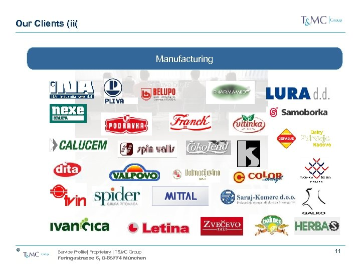 Our Clients (ii( Manufacturing © Service Profile| Proprietary | T&MC Group Feringastrasse 6, D-85774