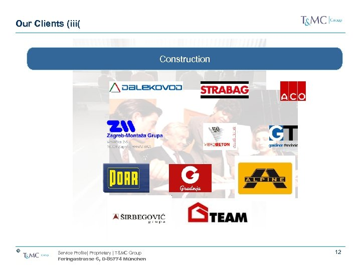 Our Clients (iii( Construction © Service Profile| Proprietary | T&MC Group Feringastrasse 6, D-85774
