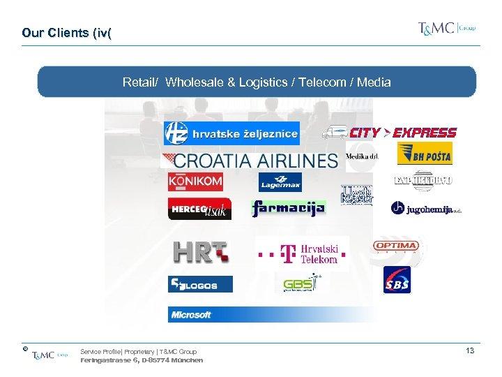 Our Clients (iv( Retail/ Wholesale & Logistics / Telecom / Media © Service Profile|