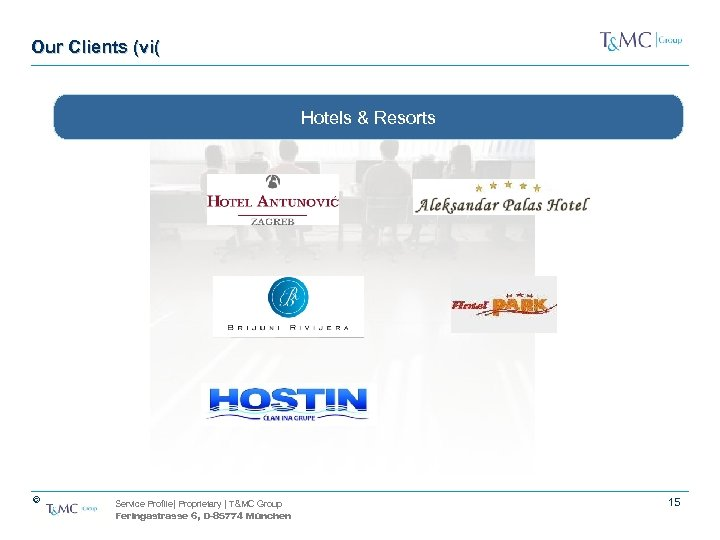 Our Clients (vi( Hotels & Resorts © Service Profile| Proprietary | T&MC Group Feringastrasse