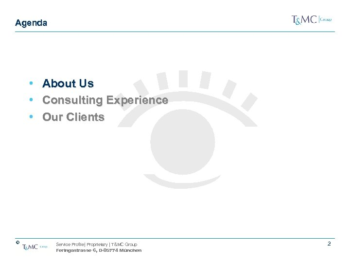 Agenda • • • © About Us Consulting Experience Our Clients Service Profile| Proprietary