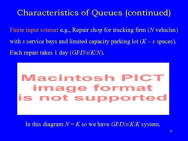Characteristics of Queues (continued) Finite input source: e. g. , Repair shop for trucking