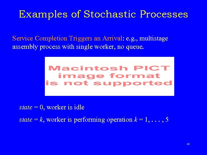 Examples of Stochastic Processes Service Completion Triggers an Arrival: e. g. , multistage assembly