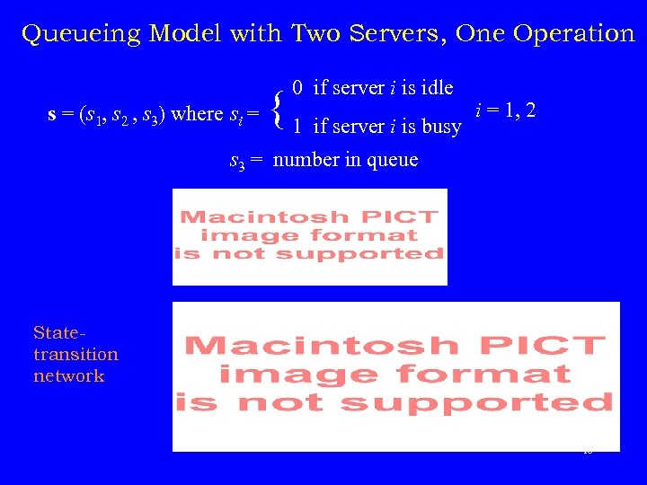 Queueing Model with Two Servers, One Operation 0 if server i is idle {
