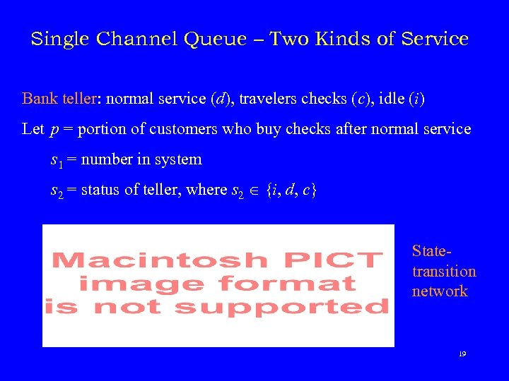Single Channel Queue – Two Kinds of Service Bank teller: normal service (d), travelers