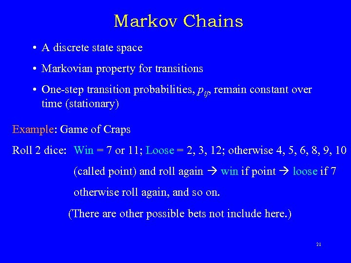 Markov Chains • A discrete state space • Markovian property for transitions • One-step