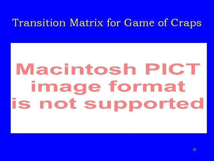 Transition Matrix for Game of Craps 23