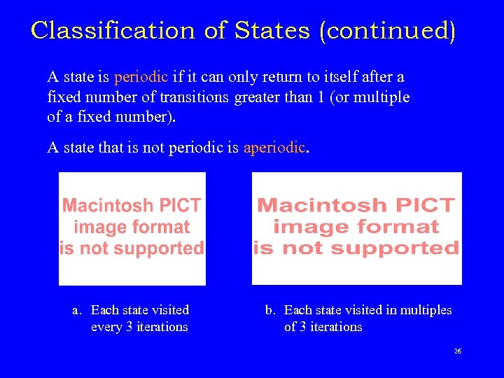 Classification of States (continued) A state is periodic if it can only return to