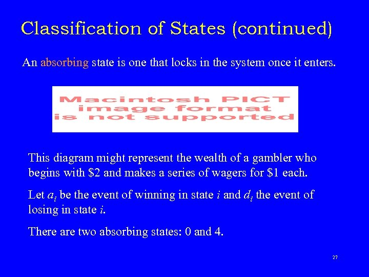 Classification of States (continued) An absorbing state is one that locks in the system