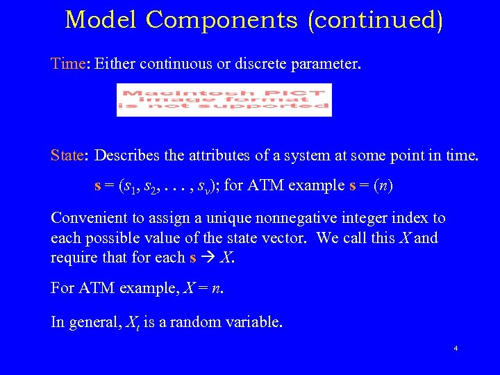 Model Components (continued) Time: Either continuous or discrete parameter. State: Describes the attributes of
