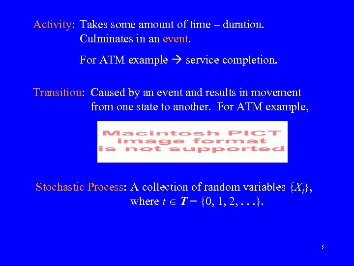 Activity: Takes some amount of time – duration. Culminates in an event. For ATM