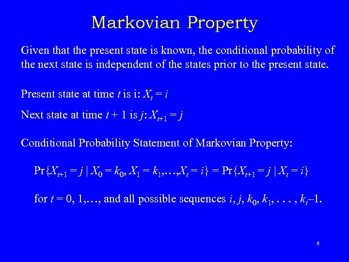 Markovian Property Given that the present state is known, the conditional probability of the