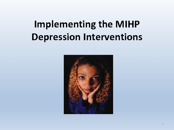 Implementing the MIHP Depression Interventions 1