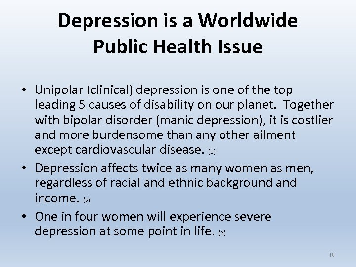 Depression is a Worldwide Public Health Issue • Unipolar (clinical) depression is one of