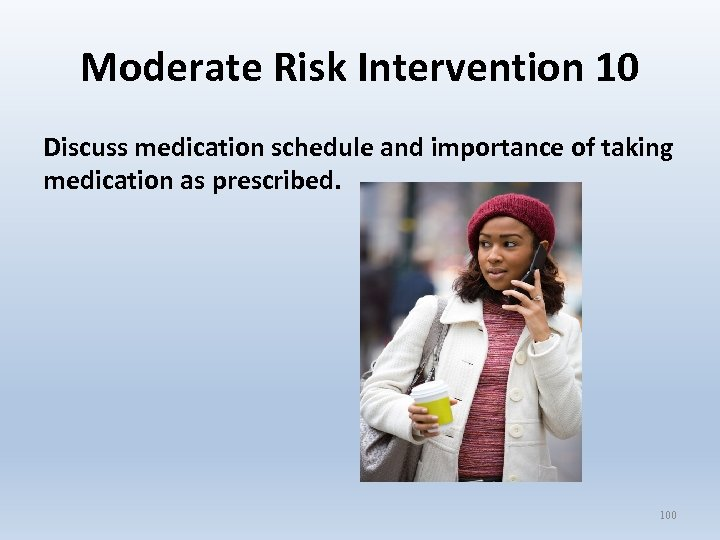 Moderate Risk Intervention 10 Discuss medication schedule and importance of taking medication as prescribed.