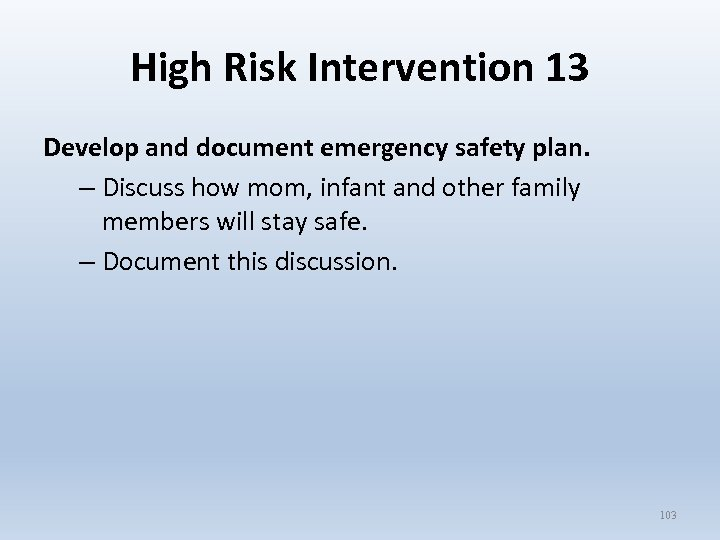 High Risk Intervention 13 Develop and document emergency safety plan. – Discuss how mom,