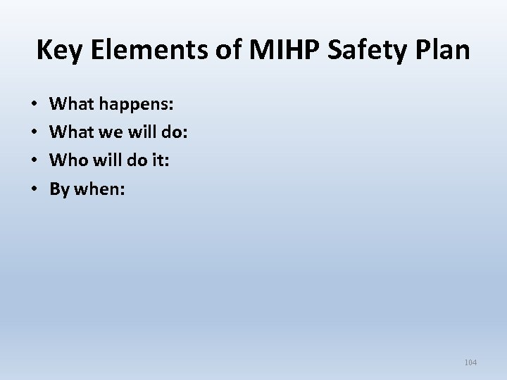 Key Elements of MIHP Safety Plan • • What happens: What we will do: