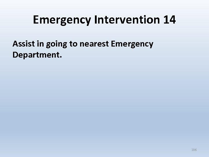 Emergency Intervention 14 Assist in going to nearest Emergency Department. 106