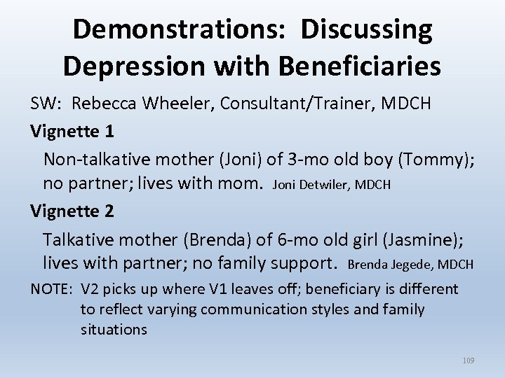 Demonstrations: Discussing Depression with Beneficiaries SW: Rebecca Wheeler, Consultant/Trainer, MDCH Vignette 1 Non-talkative mother