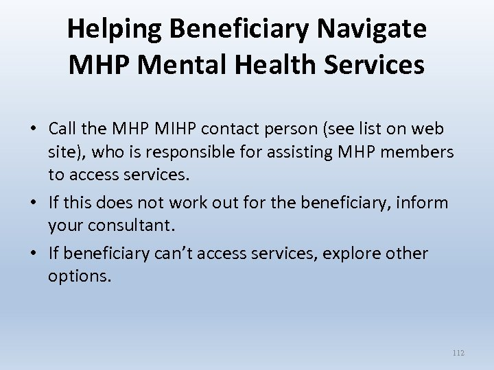 Helping Beneficiary Navigate MHP Mental Health Services • Call the MHP MIHP contact person