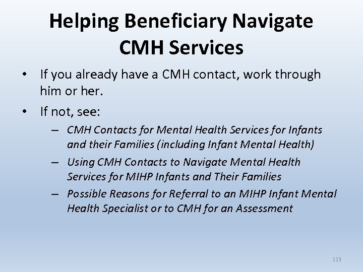 Helping Beneficiary Navigate CMH Services • If you already have a CMH contact, work