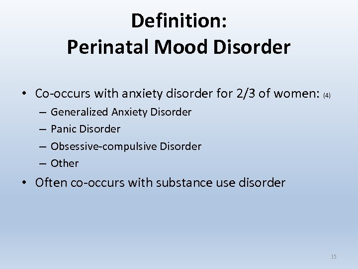 Definition: Perinatal Mood Disorder • Co-occurs with anxiety disorder for 2/3 of women: (4)