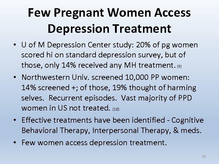 Few Pregnant Women Access Depression Treatment • U of M Depression Center study: 20%