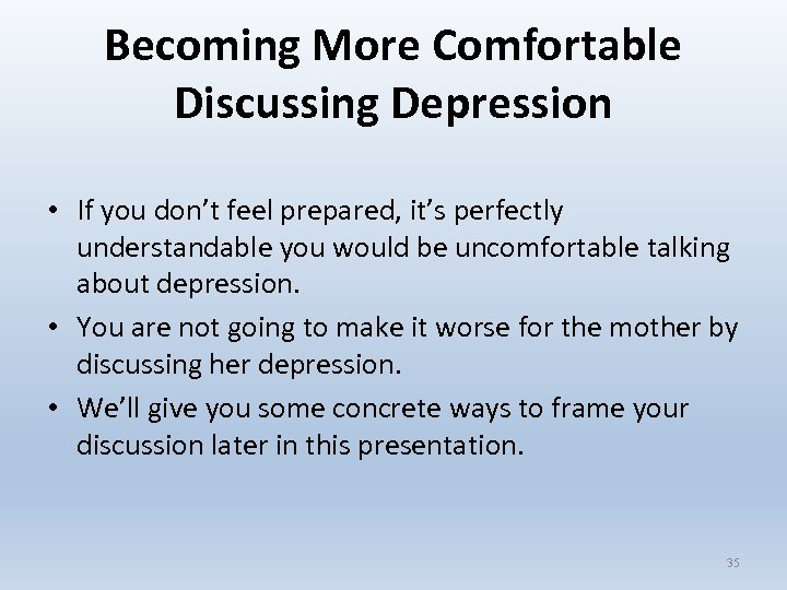 Becoming More Comfortable Discussing Depression • If you don't feel prepared, it's perfectly understandable
