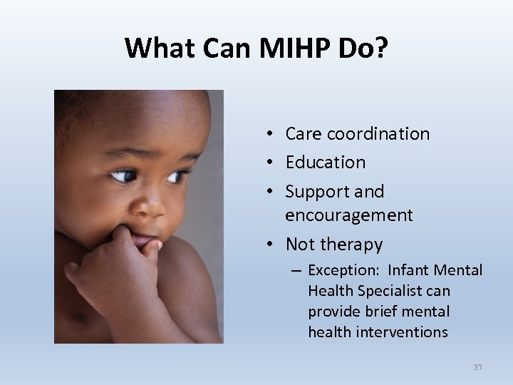 What Can MIHP Do? • Care coordination • Education • Support and encouragement •
