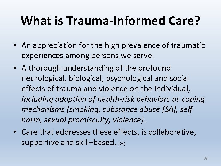 What is Trauma-Informed Care? • An appreciation for the high prevalence of traumatic experiences