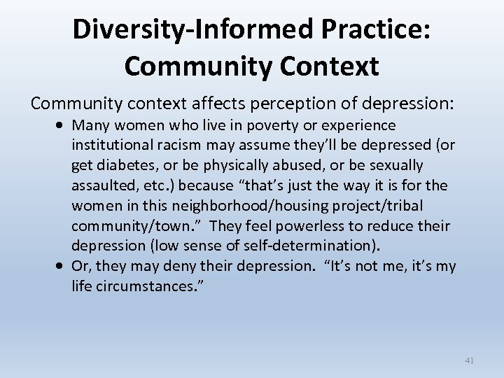 Diversity-Informed Practice: Community Context Community context affects perception of depression: Many women who live