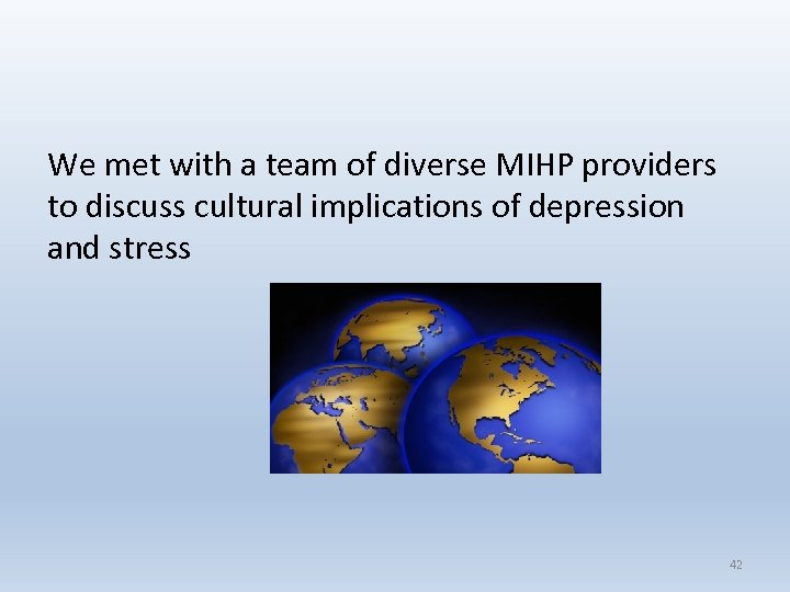 We met with a team of diverse MIHP providers to discuss cultural implications of