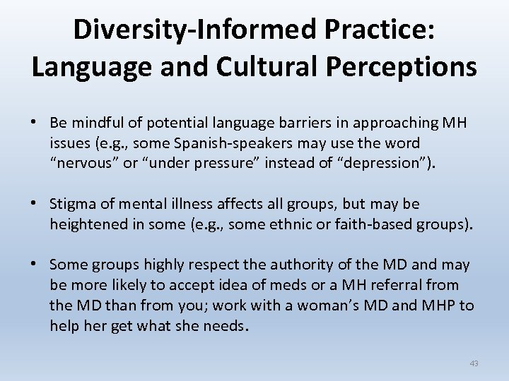 Diversity-Informed Practice: Language and Cultural Perceptions • Be mindful of potential language barriers in