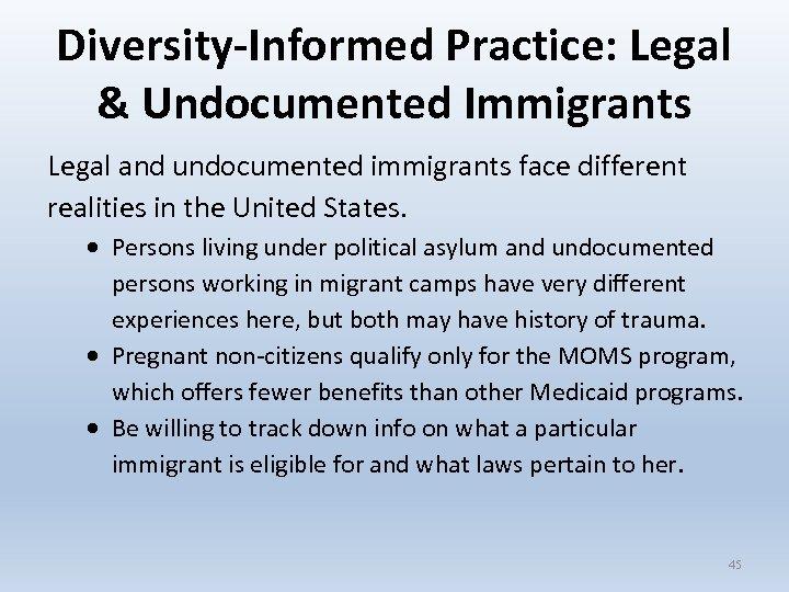 Diversity-Informed Practice: Legal & Undocumented Immigrants Legal and undocumented immigrants face different realities in