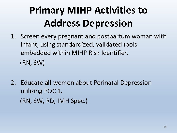 Primary MIHP Activities to Address Depression 1. Screen every pregnant and postpartum woman with