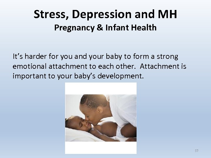 Stress, Depression and MH Pregnancy & Infant Health It's harder for you and your
