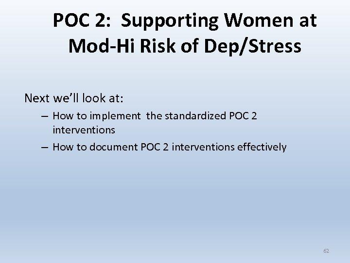 POC 2: Supporting Women at Mod-Hi Risk of Dep/Stress Next we'll look at: –