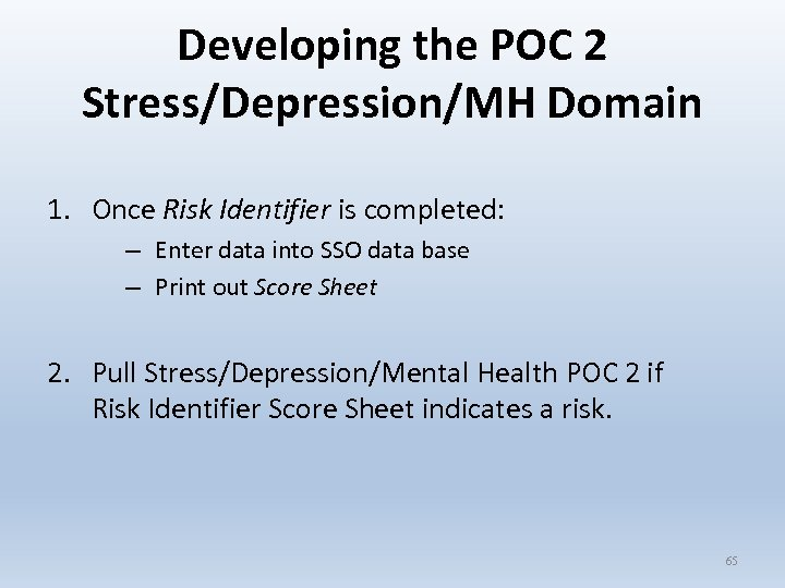 Developing the POC 2 Stress/Depression/MH Domain 1. Once Risk Identifier is completed: – Enter